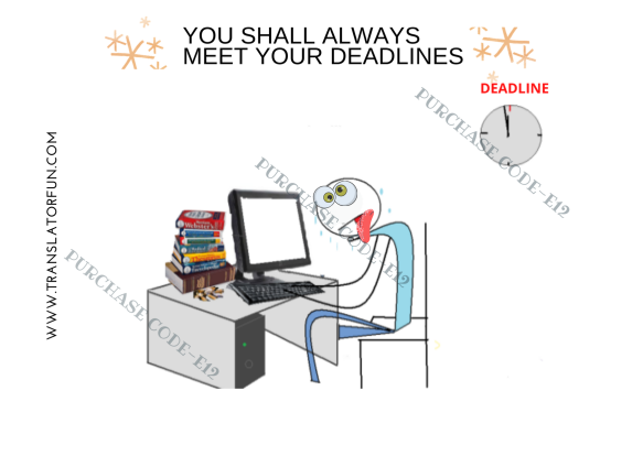 YOU SHALL ALWAYS MEET YOUR DEADLINES