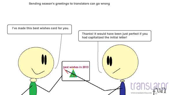 Sending season's greetings to translators can go wrong (click on the image to enlarge)