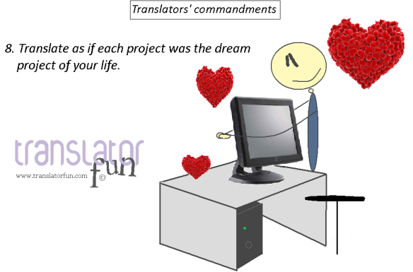 Translators' commandments: Translate as if each project was the dream project of your life.  (click on the image to enlarge)