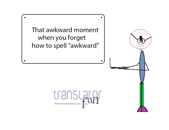 That awkward moment when you forget how to spell awkward