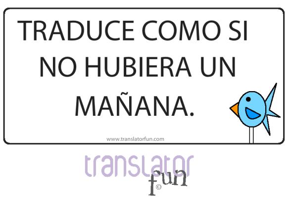 Buenas prácticas para traductores: traduce como si no hubiera un mañana.