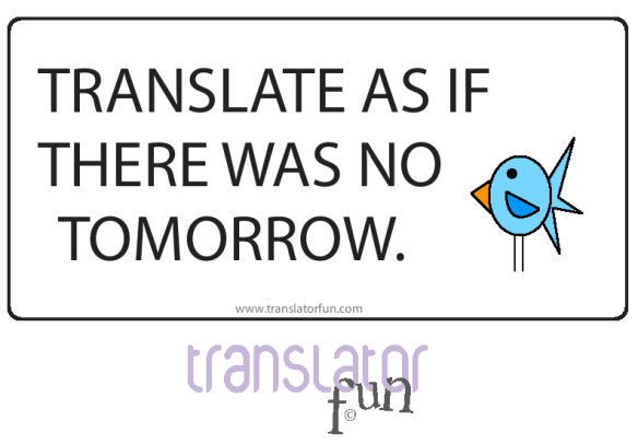 Best practices for translators: translate as if there was no tomorrow