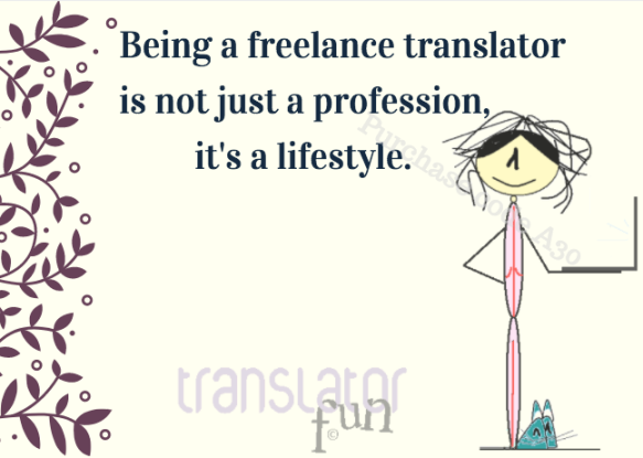 Being a freelance translator is not just a profession, it´s a lifestyle.