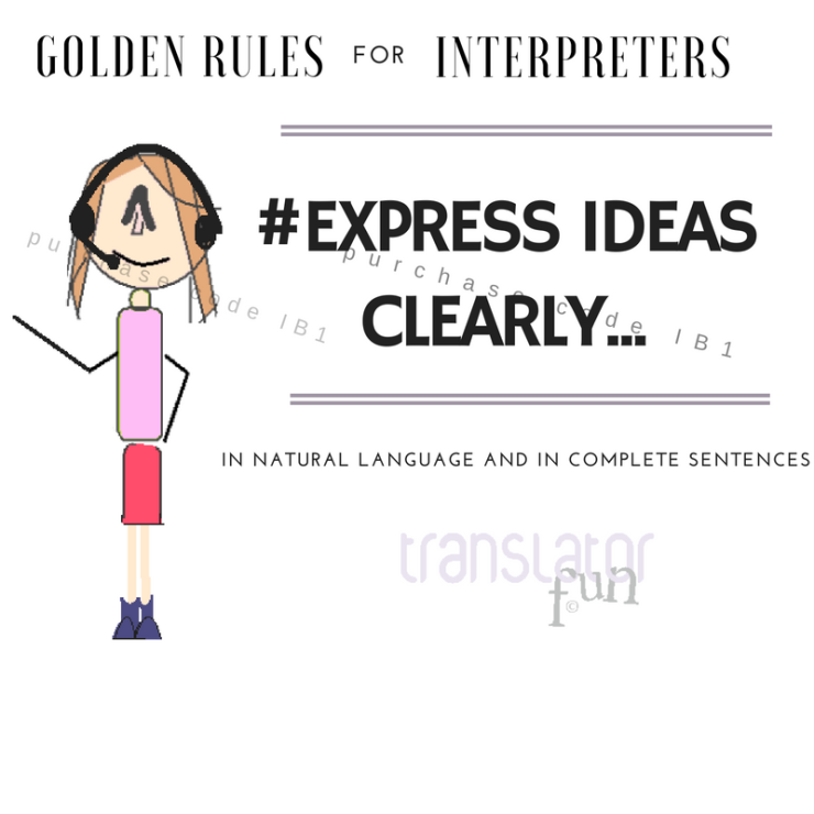 Golden Rules for Interpreters: express ideas clearly