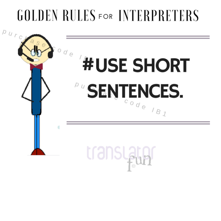 Interpreters Golden Rules. Use short sentences.